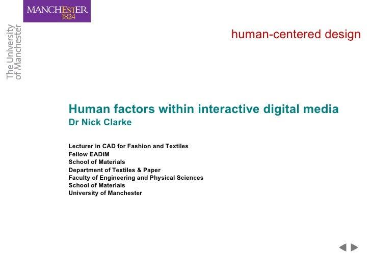 human-centered design <ul><li>Human factors within interactive digital media </li></ul><ul><li>Dr Nick Clarke </li></ul><u...