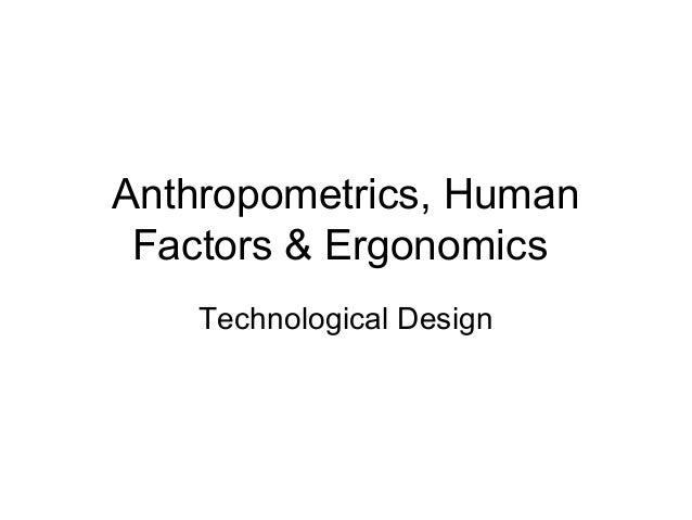 Anthropometrics, Human Factors & Ergonomics Technological Design