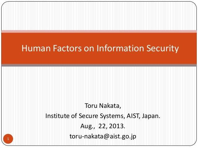 Toru Nakata, Institute of Secure Systems, AIST, Japan. Aug., 22, 2013. toru-nakata@aist.go.jp Human Factors on Information...