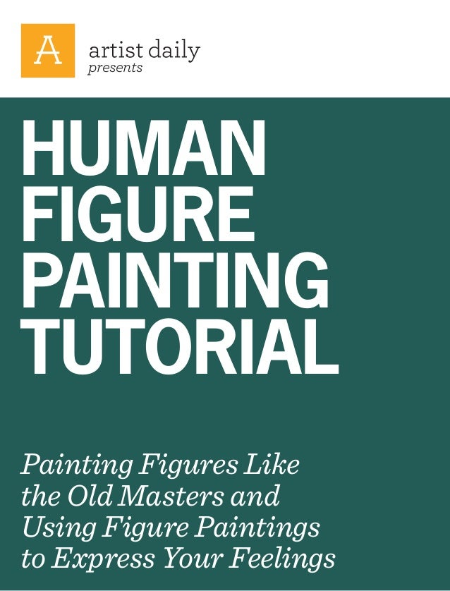 presents  HUMAN FIGURE PAINTING TUTORIAL Painting Figures Like the Old Masters and Using Figure Paintings to Express Your ...