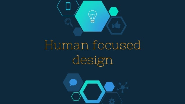 Human focused design