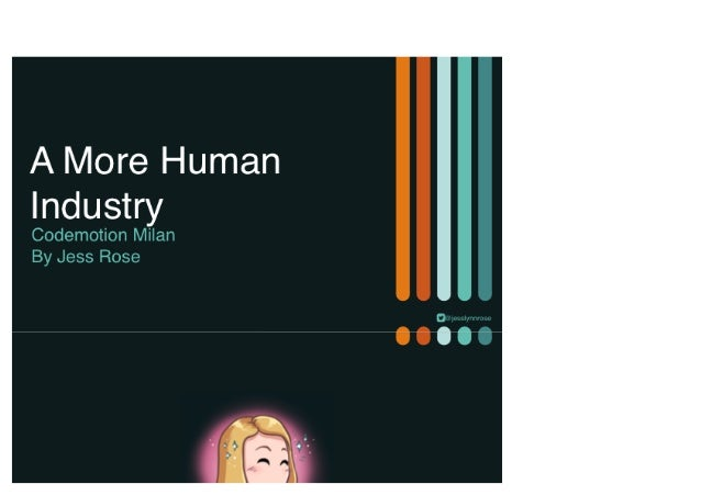 Jessica Rose - A More Human Industry - Codemotion Milan 2017