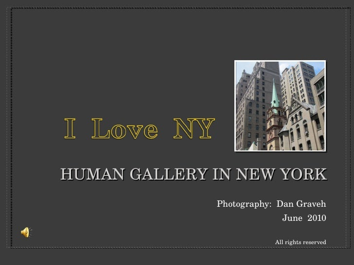HUMAN GALLERY IN NEW YORK <ul><li>Photography:  Dan Graveh </li></ul><ul><li>June  2010 </li></ul><ul><li>All rights reser...