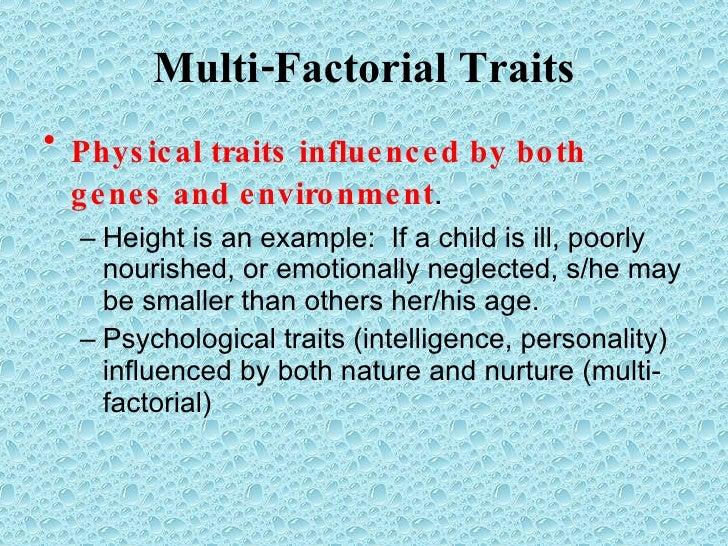 Multi-Factorial Traits <ul><li>Physical traits influenced by both genes and environment . </li></ul><ul><ul><li>Height is ...