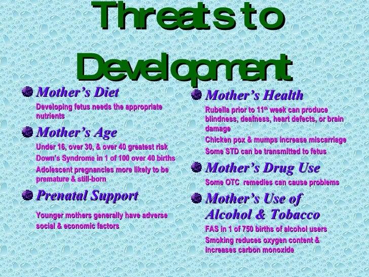 Threats to Development <ul><li>Mother's Diet </li></ul><ul><li>Developing fetus needs the appropriate nutrients </li></ul>...