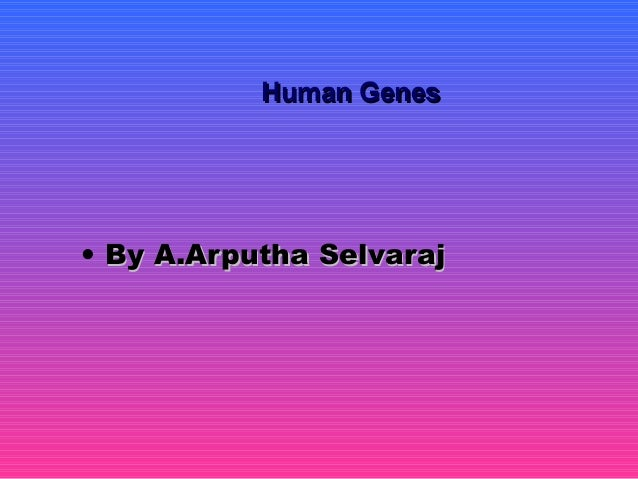 Human GenesHuman Genes • By A.Arputha SelvarajBy A.Arputha Selvaraj