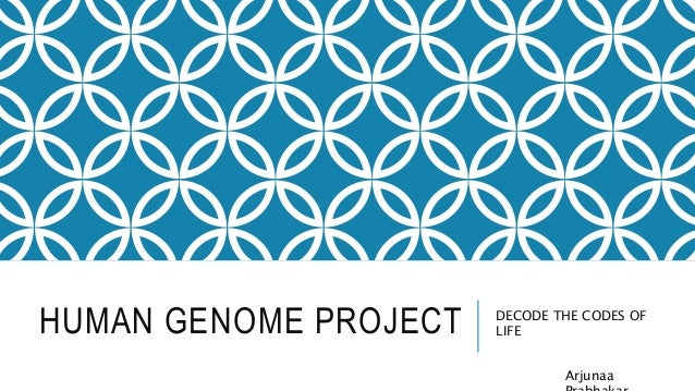 HUMAN GENOME PROJECT DECODE THE CODES OF LIFE Arjunaa