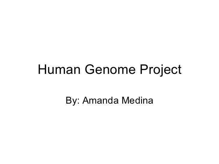 Human Genome Project By: Amanda Medina