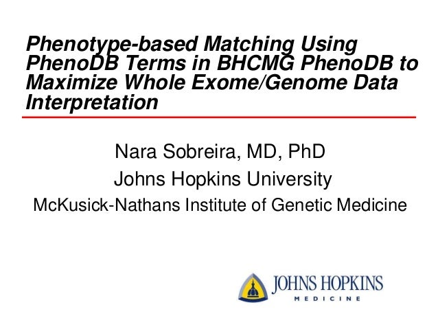 Phenotype-based Matching Using PhenoDB Terms in BHCMG PhenoDB to Maximize Whole Exome/Genome Data Interpretation Nara Sobr...