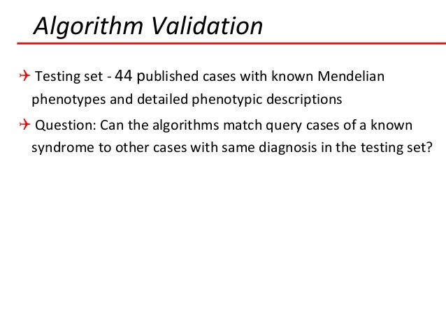  Defined test set  Picked phenotype to be tested, remove all cases of this phenotype from the testing set  Picked a cas...