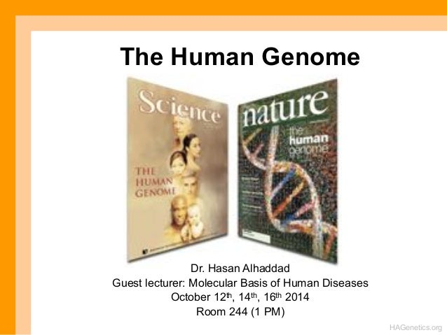 The Human Genome  HAGenetics.org  Dr. Hasan Alhaddad  Guest lecturer: Molecular Basis of Human Diseases  October 12th, 14t...