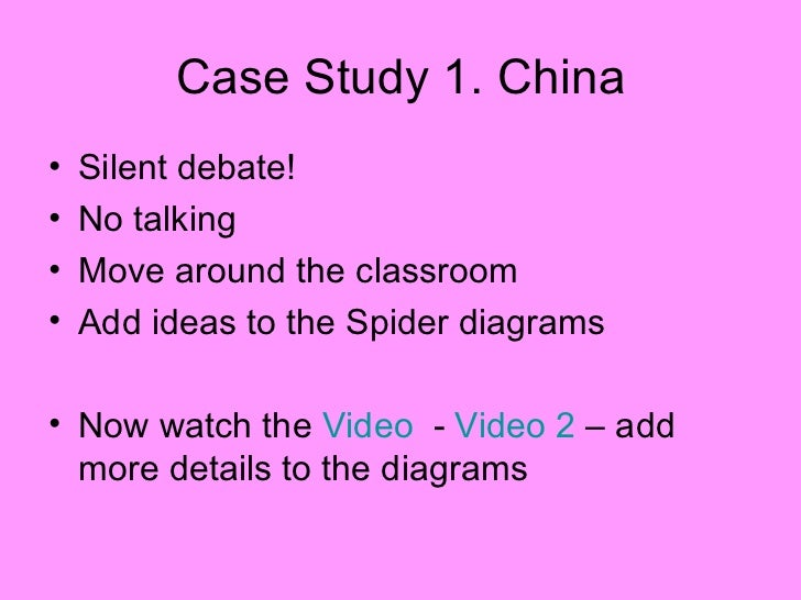 Case Study 1. China <ul><li>Silent debate! </li></ul><ul><li>No talking </li></ul><ul><li>Move around the classroom </li><...