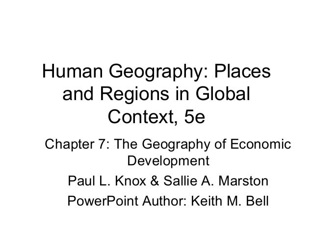 Human Geography: Places  and Regions in Global       Context, 5eChapter 7: The Geography of Economic             Developme...