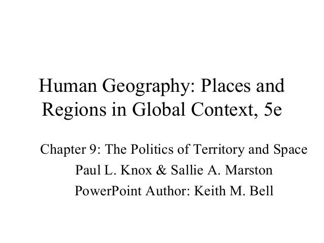 Human Geography: Places and Regions in Global Context, 5e Chapter 9: The Politics of Territory and Space Paul L. Knox & Sa...