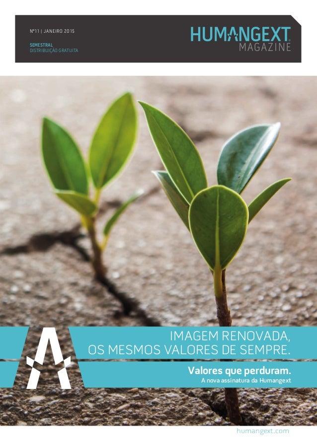 SEMESTRAL DISTRIBUIÇÃO GRATUITA Nº11   JANEIRO 2015 humangext.com IMAGEM RENOVADA, OS MESMOS VALORES DE SEMPRE. Valores qu...