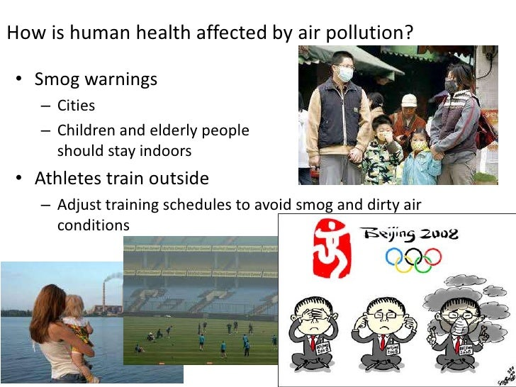 How is human health affected by air pollution?<br />Smog warnings<br />Cities<br />Children and elderly people should stay...