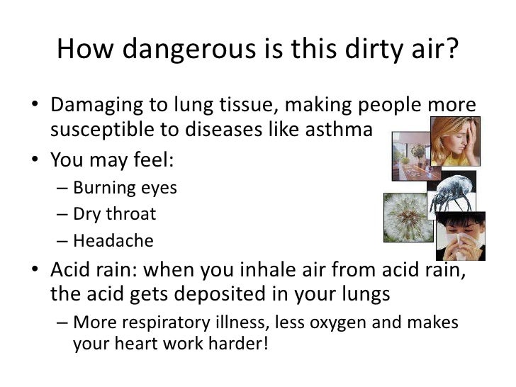 How dangerous is this dirty air?<br />Damaging to lung tissue, making people more susceptible to diseases like asthma <br ...