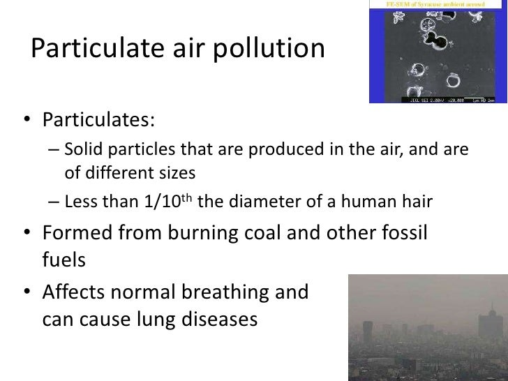 Particulate air pollution<br />Particulates:<br />Solid particles that are produced in the air, and are of different sizes...