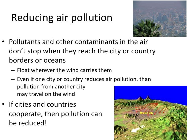Reducing air pollution<br />Pollutants and other contaminants in the air don't stop when they reach the city or country bo...
