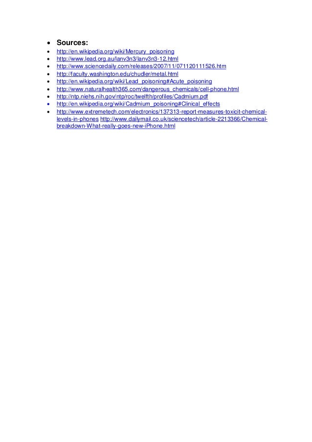  Sources:  http://en.wikipedia.org/wiki/Mercury_poisoning  http://www.lead.org.au/lanv3n3/lanv3n3-12.html  http://www....