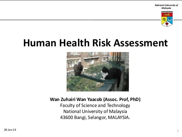 National University of Malaysia  Human Health Risk Assessment  Wan Zuhairi Wan Yaacob (Assoc. Prof, PhD) Faculty of Scienc...