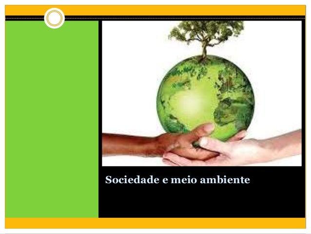 Sociedade e meio ambiente
