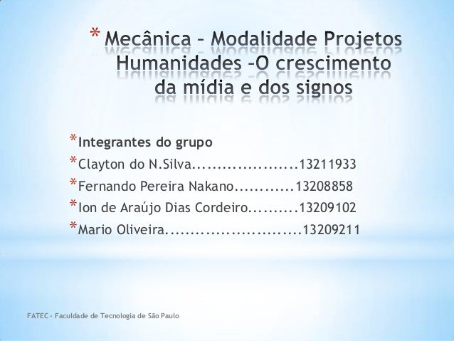 * *Integrantes do grupo *Clayton do N.Silva.....................13211933 *Fernando Pereira Nakano............13208858 *Ion...