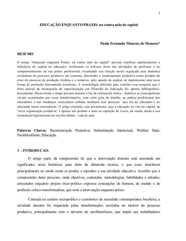 """1 EDUCAÇÃO ENQUANTO PRAXIS: na contra mão do capital Paula Fernanda Menezes de Menezes* RESUMO O artigo """"Educação enquanto..."""