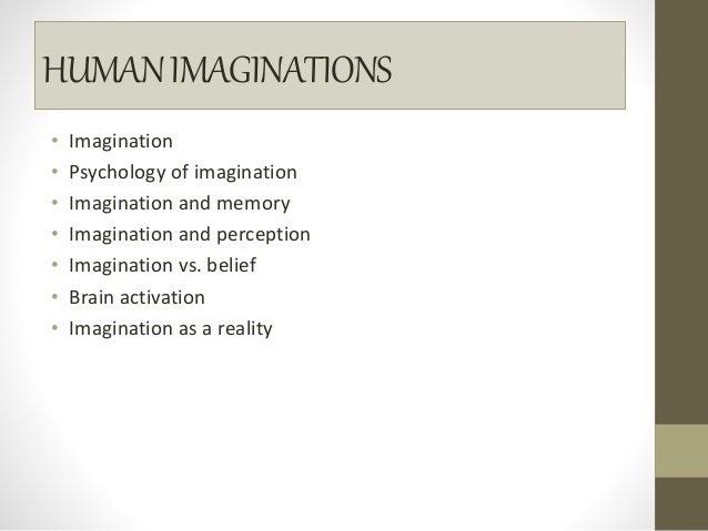 HUMANIMAGINATIONS • Imagination • Psychology of imagination • Imagination and memory • Imagination and perception • Imagin...