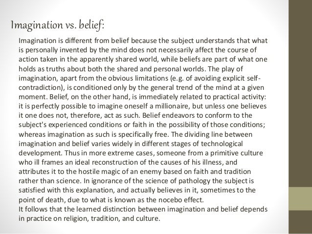 Imagination vs. belief: Imagination is different from belief because the subject understands that what is personally inven...