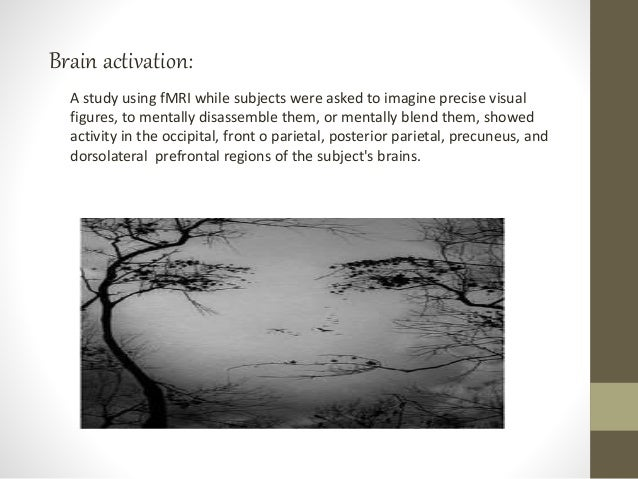 Brain activation: A study using fMRI while subjects were asked to imagine precise visual figures, to mentally disassemble ...
