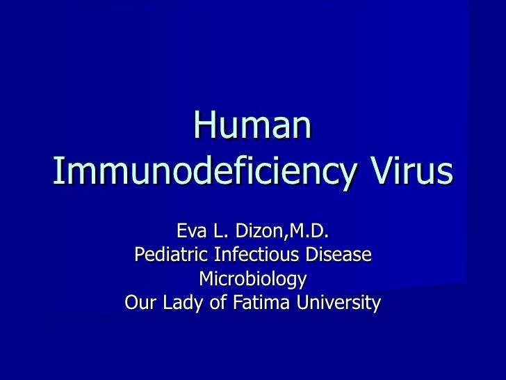 Human Immunodeficiency Virus Eva L. Dizon,M.D. Pediatric Infectious Disease Microbiology Our Lady of Fatima University