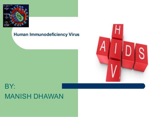 Human Immunodeficiency Virus  BY: MANISH DHAWAN