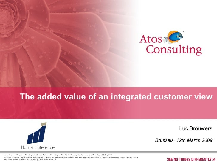 The added value of an integrated customer view Luc Brouwers Brussels, 12th March 2009