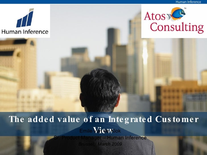 The added value of an Integrated Customer View Emile van de Klok Brussel,  March 2009 Sr. Product Manager – Human Inference