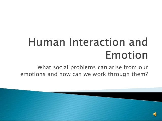 What social problems can arise from our emotions and how can we work through them?