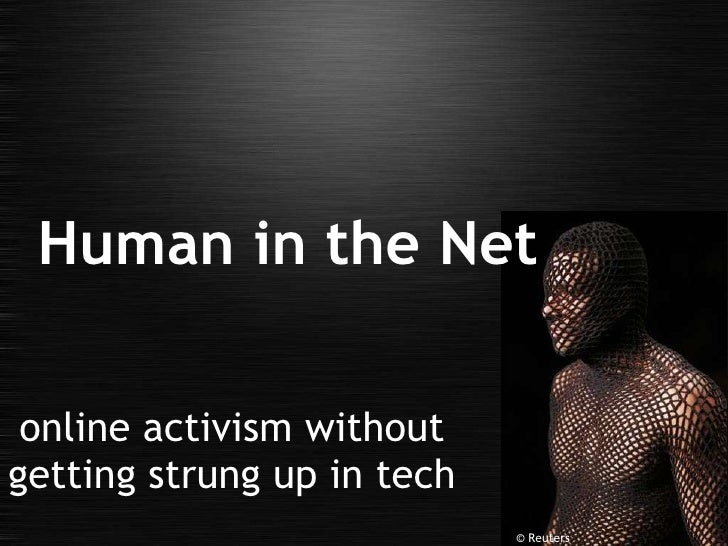 online activism without getting strung up in tech Human in the Net © Reuters