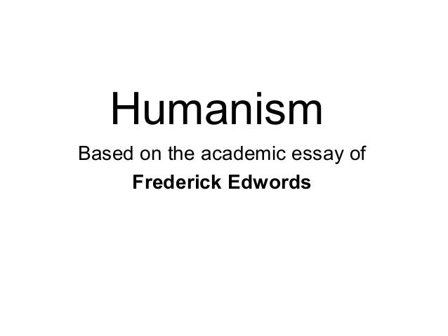 humanism in education humanism based on the academic essay of frederick edwords