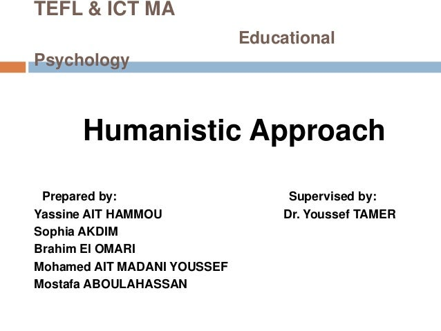 TEFL & ICT MA                             EducationalPsychology      Humanistic Approach Prepared by:                     ...