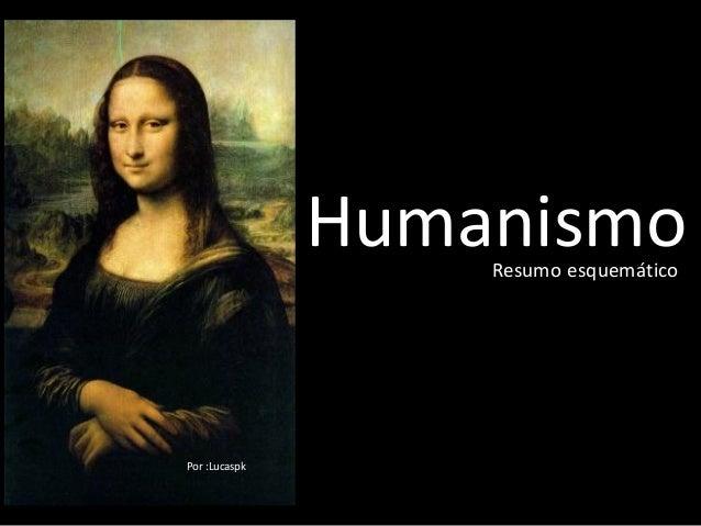 Humanismo                   Resumo esquemáticoPor :Lucaspk