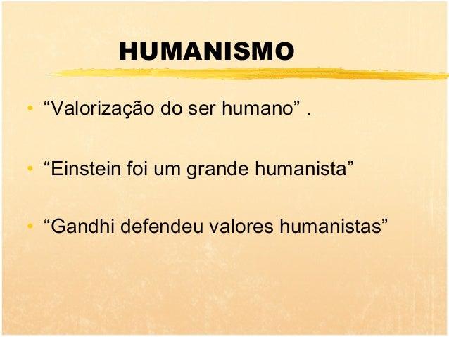 """HUMANISMO• """"Valorização do ser humano"""" .• """"Einstein foi um grande humanista""""• """"Gandhi defendeu valores humanistas"""""""