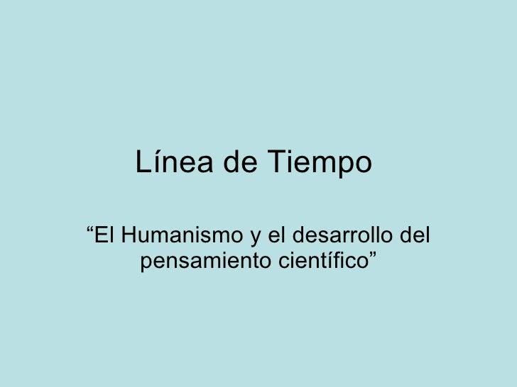 """Línea de Tiempo  """"El Humanismo y el desarrollo del pensamiento científico"""""""