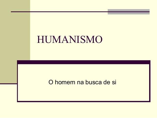 HUMANISMO O homem na busca de si