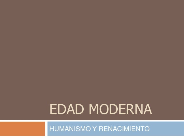 EDAD MODERNA  HUMANISMO Y RENACIMIENTO