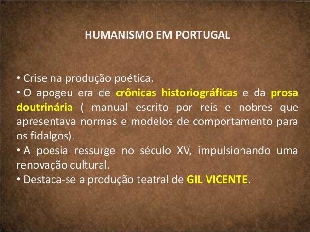 HUMANISMO EM PORTUGAL • Crise na produção poética. • O apogeu era de crônicas historiográficas e da prosa doutrinária ( ma...