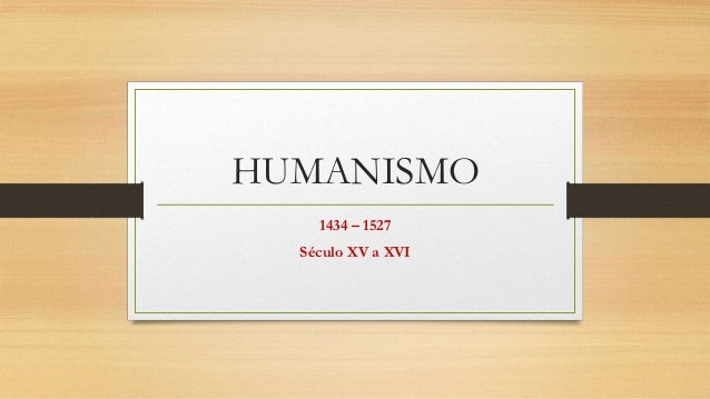 HUMANISMO 1434 – 1527 Século XV a XVI