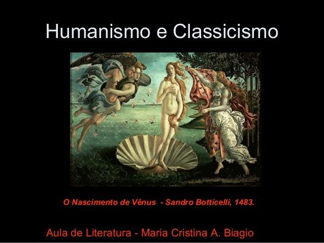 Humanismo e Classicismo Aula de Literatura - Maria Cristina A. Biagio O Nascimento de Vênus - Sandro Botticelli, 1483.
