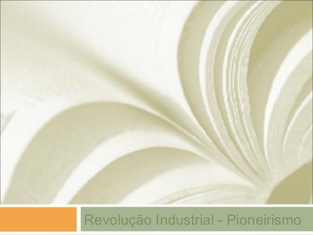 Revolução Industrial - Pioneirismo