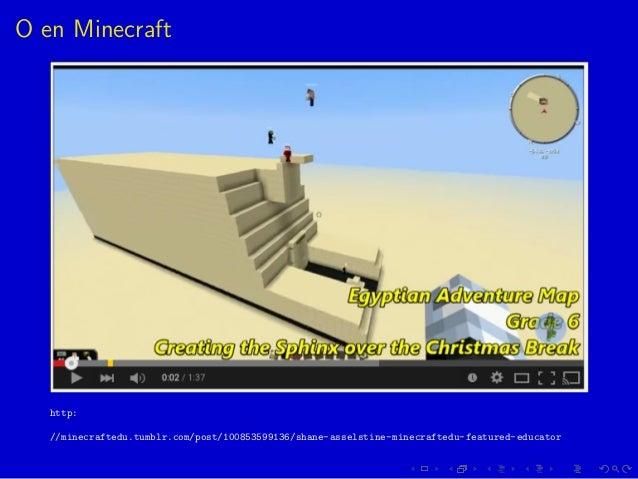 O en Minecraft http: //minecraftedu.tumblr.com/post/100853599136/shane-asselstine-minecraftedu-featured-educator