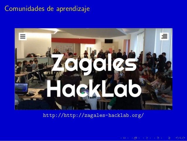 Comunidades de aprendizaje http://http://zagales-hacklab.org/